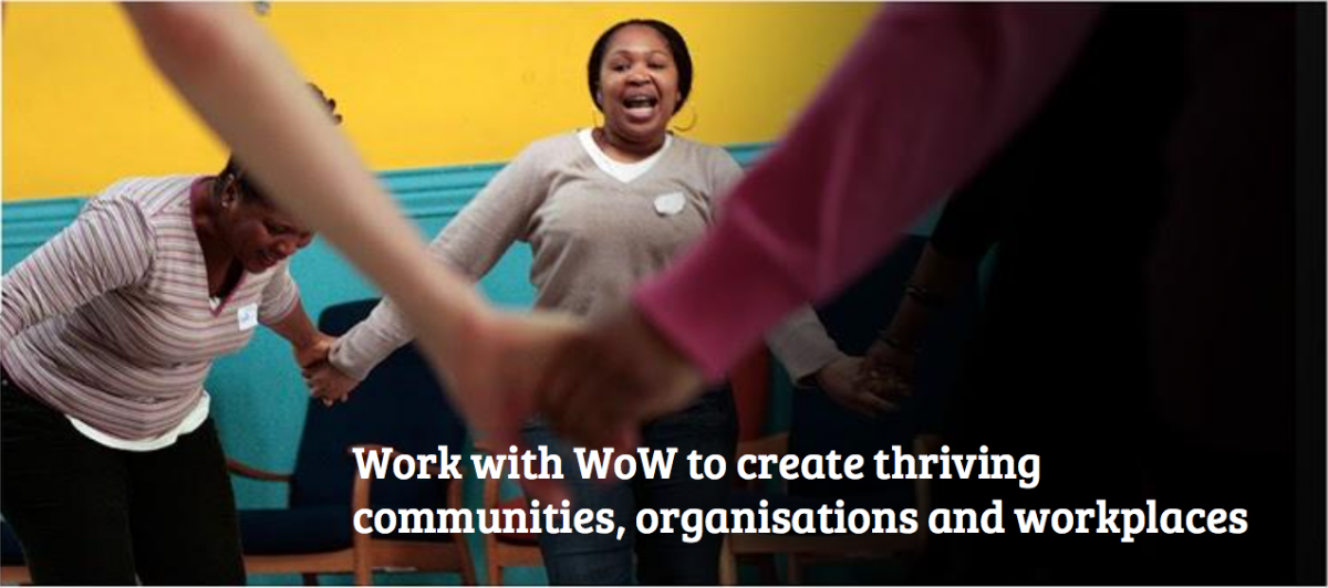 Work with WoW to create thriving communities, organisations, and workplaces.